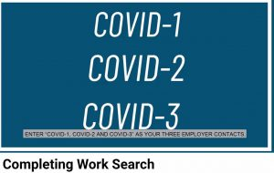 """If you answered """"NO"""" to the Question, """"Were you able and available for work?"""" AND it is due to due to a Covid-19 issue, enter COVID-1, COVID-2 and COVID-3 as your 3 employer contacts and leave the other fields blank."""
